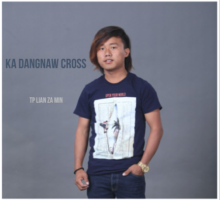 Ka Dangnaw Cross -TP Lian Za Min